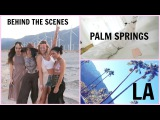 LA VLOG, PALM SPRINGS, AND BEHIND THE SCENES OF COLLAB
