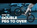 Как сделать дабл пэг на овер на BMX How to Double peg to over BMX