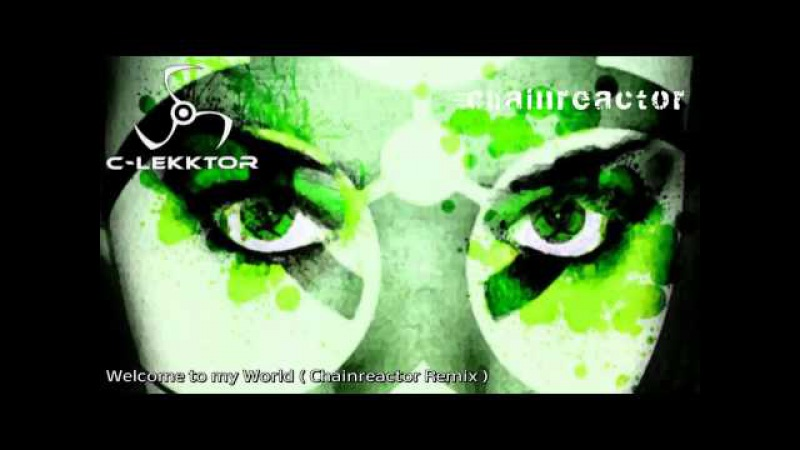 C-Lekktor - Welcome to my World ( Chainreactor Remix )