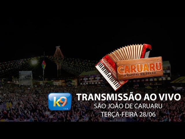 São João de Caruaru Ao Vivo - TERÇA-FEIRA 28/06 K9