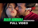 Main Adhoora Beiimaan Love Sunny Leone Yasser Desai Aakanksha Sharma Sanjiv Darshan