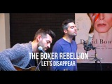 The Boxer Rebellion - Let's Disappear (Acoustic) | Session Flagrante #12