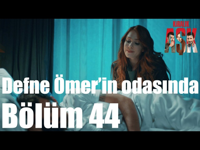 Kiralık Aşk 44. Bölüm - Defne Ömerin Odasında!