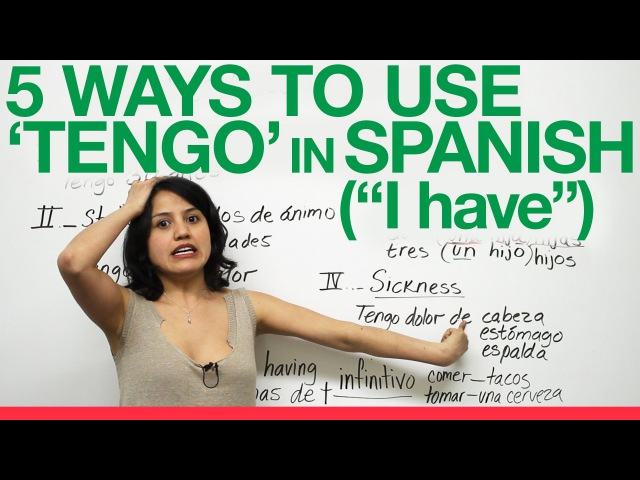 5 ways to use TENGO - to have in Spanish