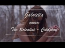 GABRIELLA Coldplay The Scientist Cover