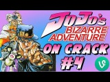 Jo Jo's Bizarre Adventure CRACK VINES OMG ANIME WTF PT:4