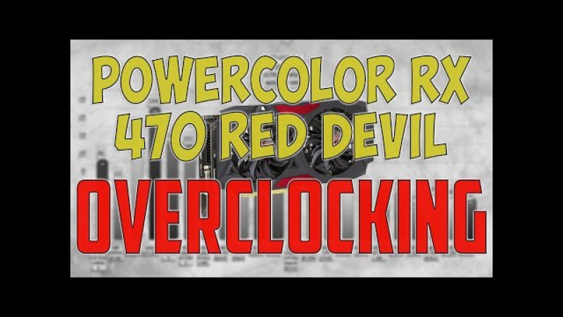 PowerColor RX 470 RED Devil OVERCLOCKING BENCHMARK TEMP, NOISE REVIEW 1080p, 1440p, 4K