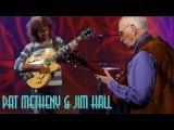 Pat Metheny &amp Jim Hall - The Great Guitars