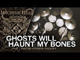 Machine Head - Ghosts Will Haunt My Bones Drum CoverChart