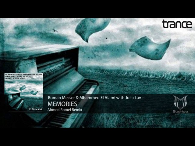 Roman Messer Mhammed El Alami with Julia Lav - Memories (Ahmed Romel Remix) [Suanda Music]