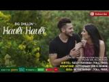 Hauli Hauli - BIG Dhillon - Jaani - B Praak - New Punjabi Song 2016