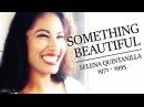 Something Beautiful (Selena Quintanilla Perez's Legacy)