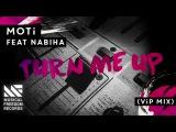 MOTi - Turn Me Up Feat. Nabiha (ViP Mix) Available February 22