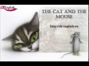 The Cat and the Mouse Кошка и мышка