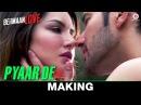 Pyaar De Making Beiimaan Love Sunny Leone Rajniesh Duggall Ankit Tiwari