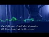 Carlas Dreams –Sub Pielea Mea eroina (Dj Denis Rublev Dj Alixs remix)