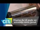 LG mostra tela que pode ser enrolada como jornal CES 2016 TecMundo