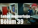 Kiralık Aşk 39 Bölüm Sabah Munzurluğu