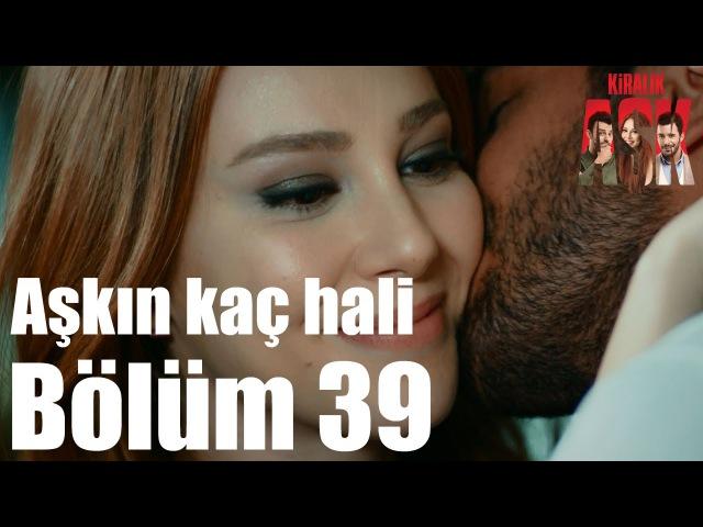 Kiralık Aşk 39. Bölüm - Aşkın Kaç Hali