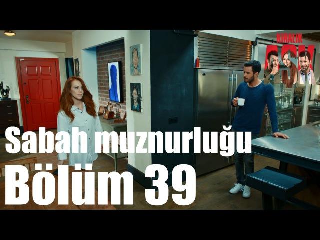 Kiralık Aşk 39. Bölüm - Sabah Munzurluğu