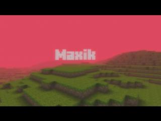 Интро для канала Maxik