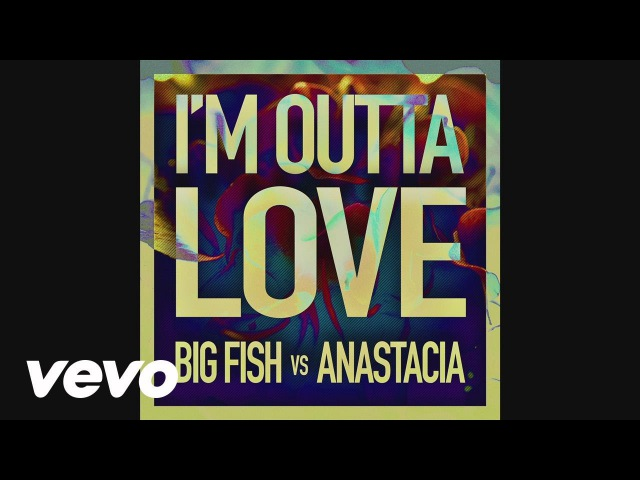 Big Fish, Anastacia - I'm Outta Love (Audio)