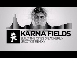 Karma Fields - Build The Cities (feat. Kerli) (Rootkit Remix) Monstercat Release