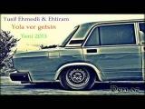 Yusif Ehmedli ft Ehtiram   Yola Ver Getsin   2013 Yeni