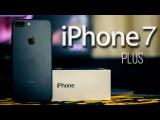 iPhone 7 Plus - распаковка и первое впечатление