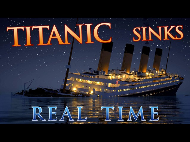 Titanic sinks in REAL TIME - 2 HOURS 40 MINUTES