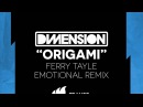Dimension - Origami (Ferry Tayle Emotional Mix) [Extended] OUT NOW