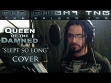 Queen of the Damned - Slept So Long The Enigma TNG COVER