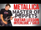How To Play Master Of Puppets Guitar Lesson #5 Interlude &amp Solo James Hetfield