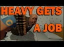 HEAVY GETS A JOB