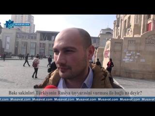 Bakı sakinləri Türkiyənin Rusiya təyyarəsini vurması ilə bağlı nə deyir?