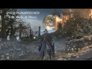 Bloodborne All Bosses with Blade of Mercy NG3+...Prey Slaughtered