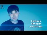 Firdavs - Xayolim yor o'zing | Фирдавс - Хаёлим ёр узинг