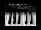 Bob Baldwin - I Wanna Be Where You Are