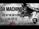 Da Machinery @ Art of the 90´s Core 29 25 12 13