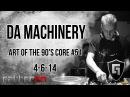 Da Machinery @ Art of the 90´s Core 51 4 6 14