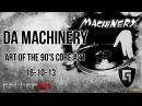 Da Machinery @ Art Of The 90´S Core 21 16 10 13