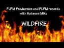 Wildfire PLPM Production and PLPM Records with Hatsune Miku 2016 REMIX
