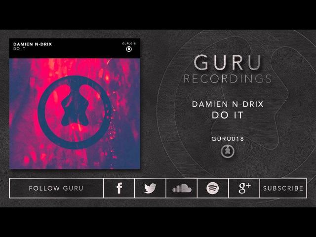 Damien N-Drix - Do It [GURU018]