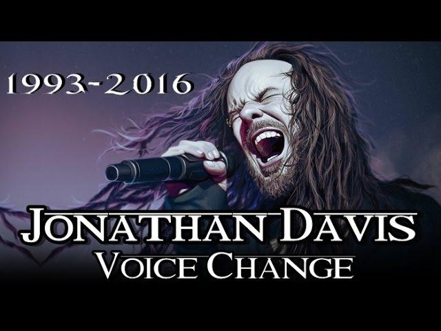 JONATHAN DAVIS VOICE CHANGE 1993 - 2016