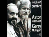 Astor Piazzolla &amp Gerry Mulligan - Close your eyes and listen