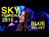 Sky Ferreira sings Blue Velvet (April 1st, 2015)
