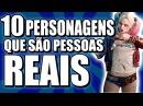 10 PERSONAGENS BASEADOS EM PESSOAS REAIS