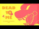 Dead To Me - Sex Whales Fraxo (feat. Lox Chatterbox) M A P   complete
