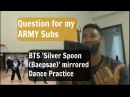 Question for all ARMY BTS 'Silver Spoon (Baepsae)' mirrored Dance Practice I Reaction