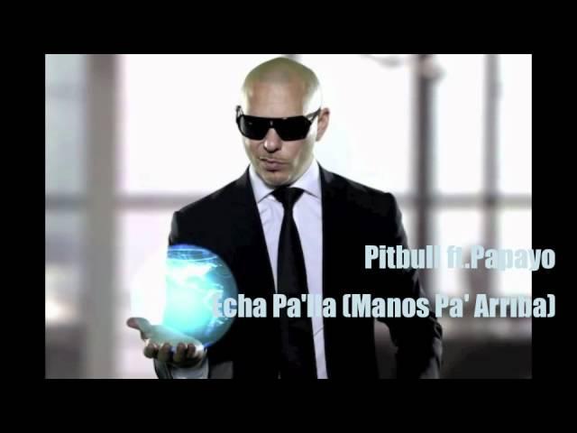Pitbull ft. Papayo - Echa Pa'lla (Manos Pa' Arriba)